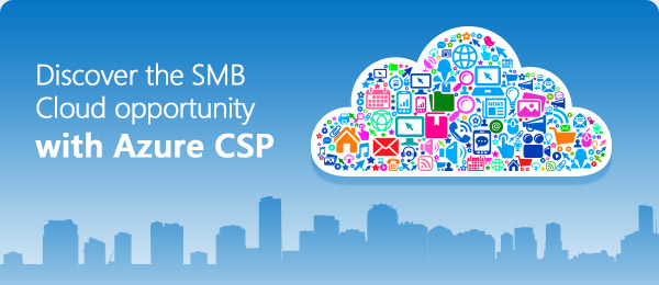 Discover the SMB Cloud opportunity with Azure CSP