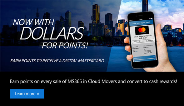 Now with Dollars for Points. Earn points to receive a Digital Mastercard. Earn points on every sale of MS365 in Cloud Movers and convert to cash rewards. Learn More.