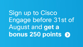 Sign up to Cisco Engage before 31st of August and get a bonus 250 points