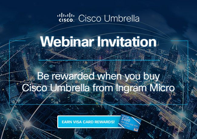 Cisco Umbrella. Webinar Invitation: Be rewarded when you buy Cisco Umbrella from Ingram Micro. Earn Visa Card Rewards.