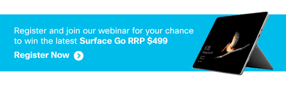 Register and join our webinar for your chance to win the latest Surface Go RRP $499. Register Now.