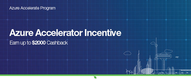 Azure Accelerate Program. Azure Accelerator Incentive. Earn up to $2000 cashback