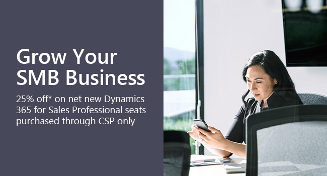 Grow Your SMB Business. 25% off* on net new Dynamics 365 for Sales Professional seats purchased through CSP only