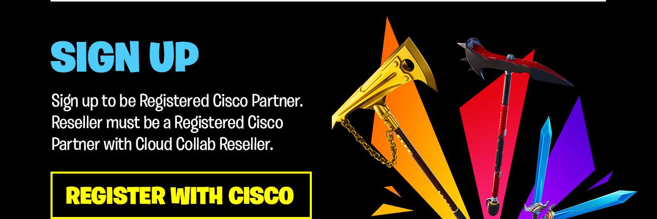 Sign up to be Registered Cisco Partner: Reseller must be a Registered Cisco Partner with Cloud Collab Reseller. Register with Cisco.