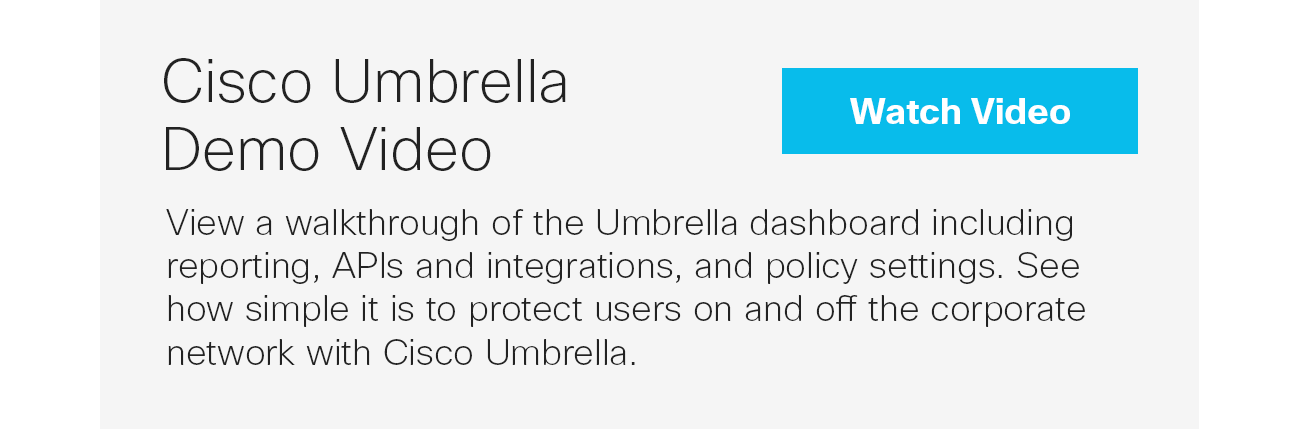 Cisco Umbrella Demo Video. View a walkthrough of the Umbrella dashboard including reporting, APIs and integrations, and policy settings. See how simple it is to protect users on and off the corporate network with Cisco Umbrella. Watch Video.
