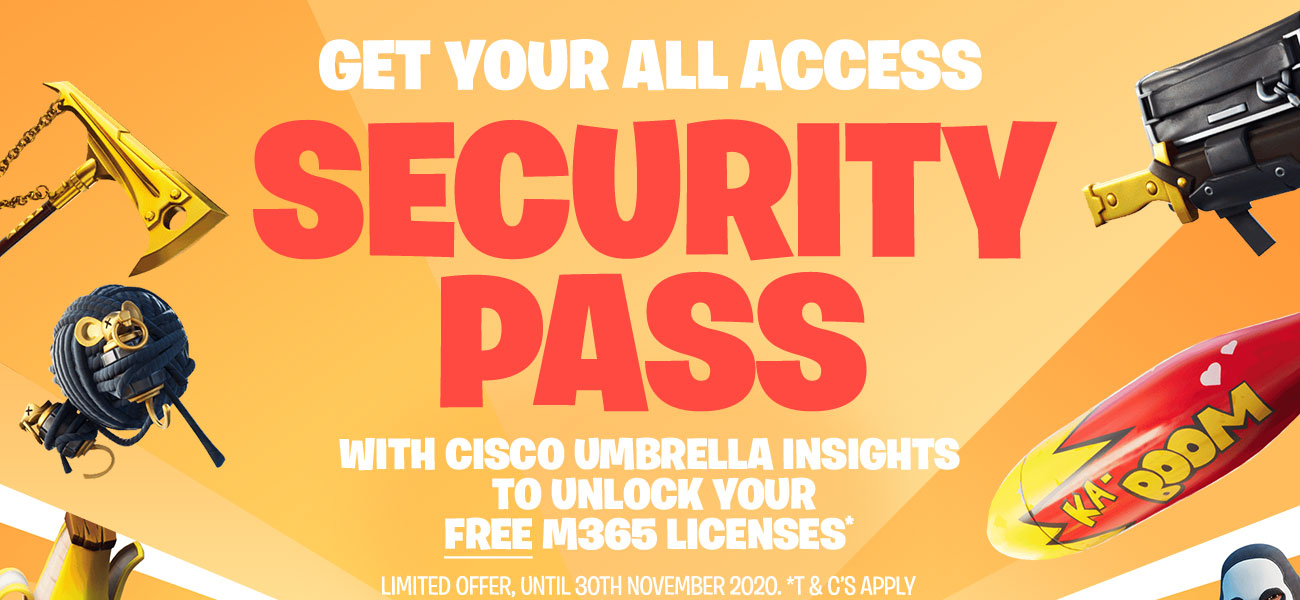 Get your All Access SECURITY PASS with Cisco Umbrella Insights to unlock your Free M65 Licenses*. Limited to first 50 partners till 30 November 2020. *T and C's apply